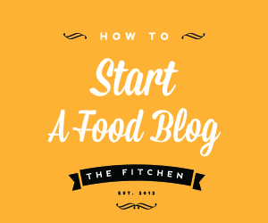 How To Start a Food Blog | The Fitchen