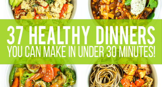 37 Healthy 30 Minute Dinners